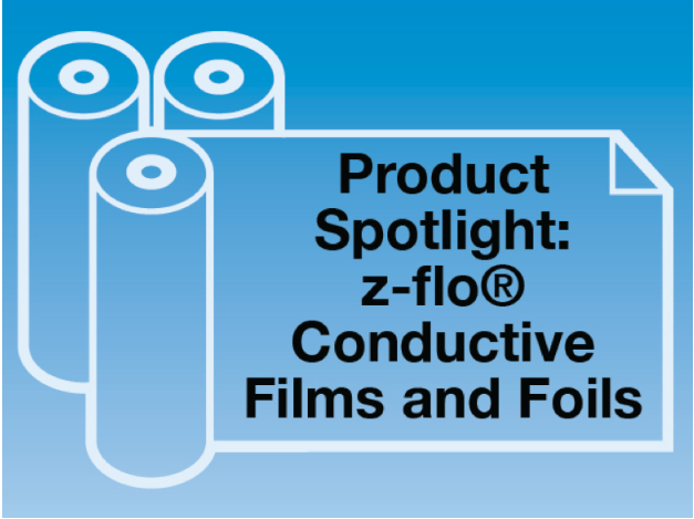 Product spotlight for z-flo conductive films and foils