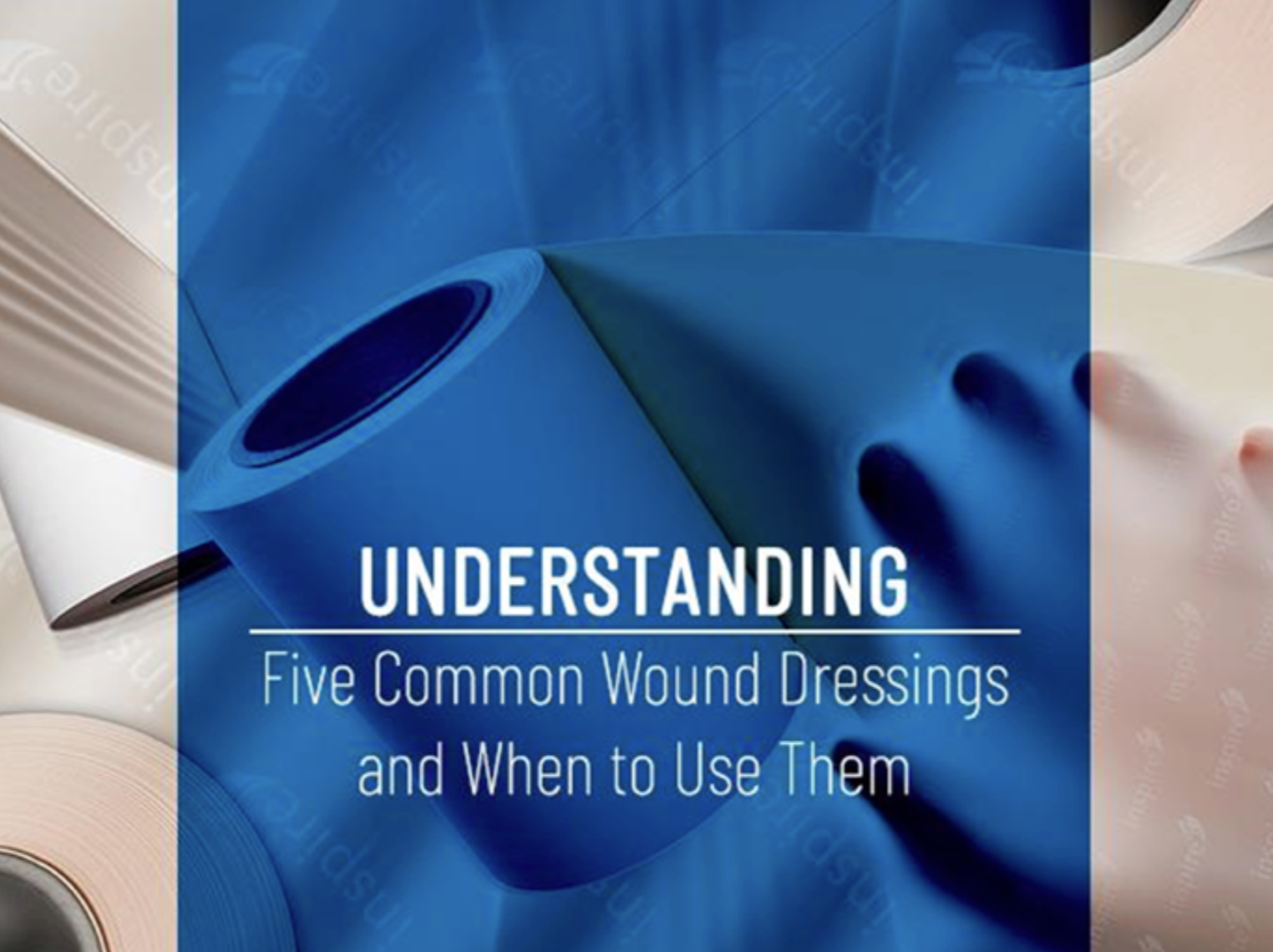 A text graphic reading: Understanding Five Common Wound Dressings and When to Use Them